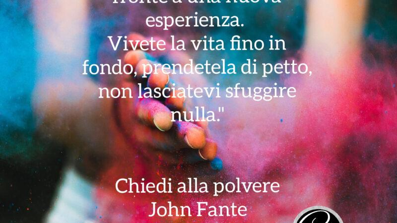 Chiedi alla polvere – John Fante. Un libro che ho amato totalmente.