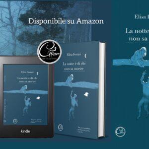 """""""La notte è di chi non sa morire"""" su Amazon: l'emozione per la pubblicazione del mio primo vero romanzo."""